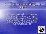 q what happens during the exam