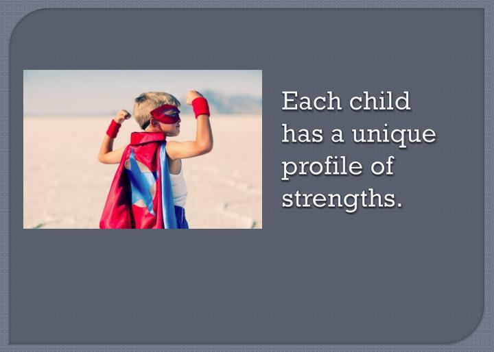 Each child has a unique profile of strengths.