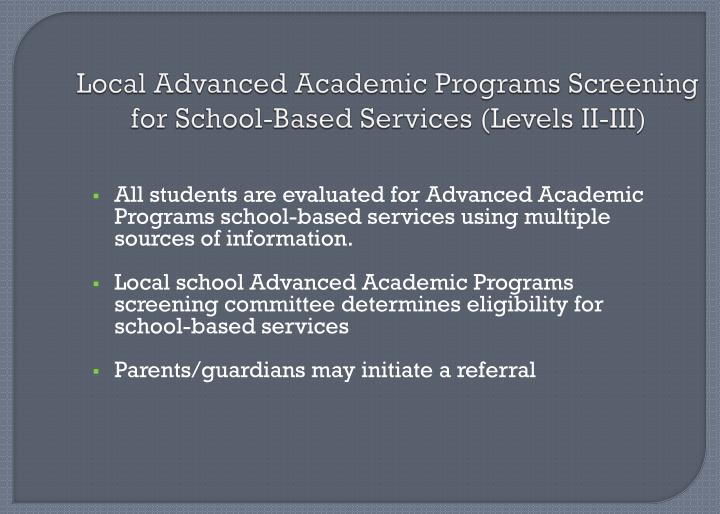 Local Advanced Academic Programs Screening for School-Based Services (Levels II-III)