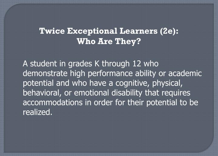 Twice Exceptional Learners (2e):  Who Are They?
