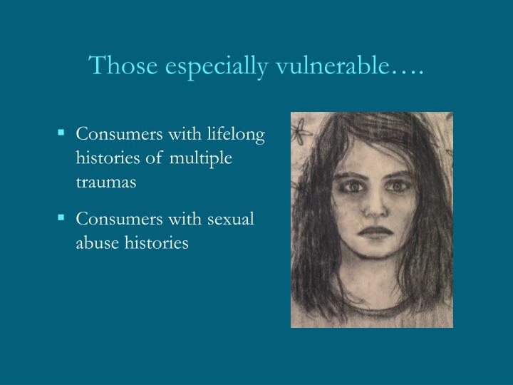 Those especially vulnerable….