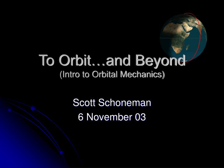 To orbit and beyond intro to orbital mechanics