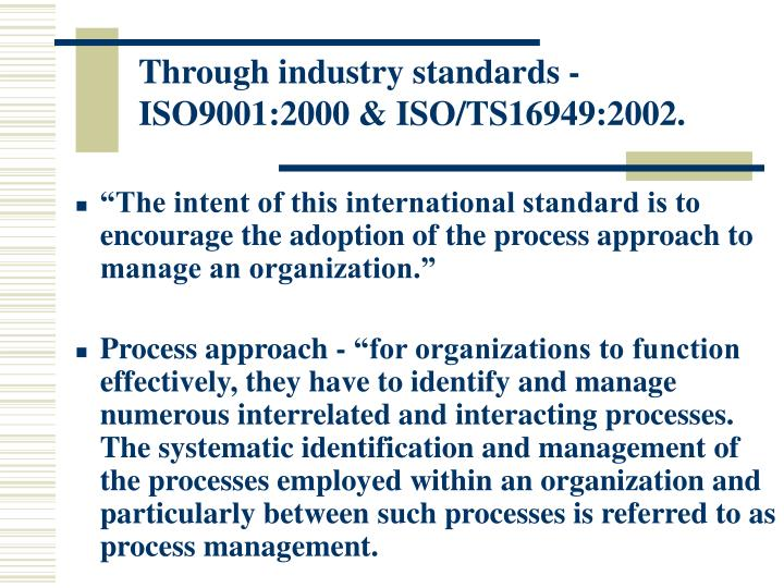 Through industry standards -  ISO9001:2000 & ISO/TS16949:2002.