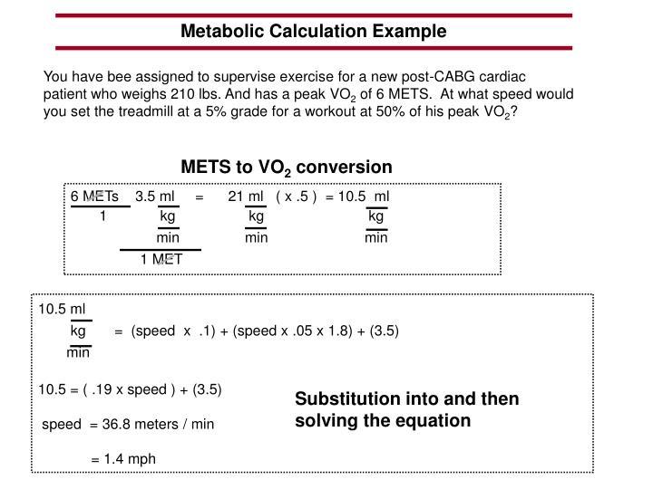 6 METs    3.5 ml     =      21 ml   ( x .5 )  = 10.5  ml