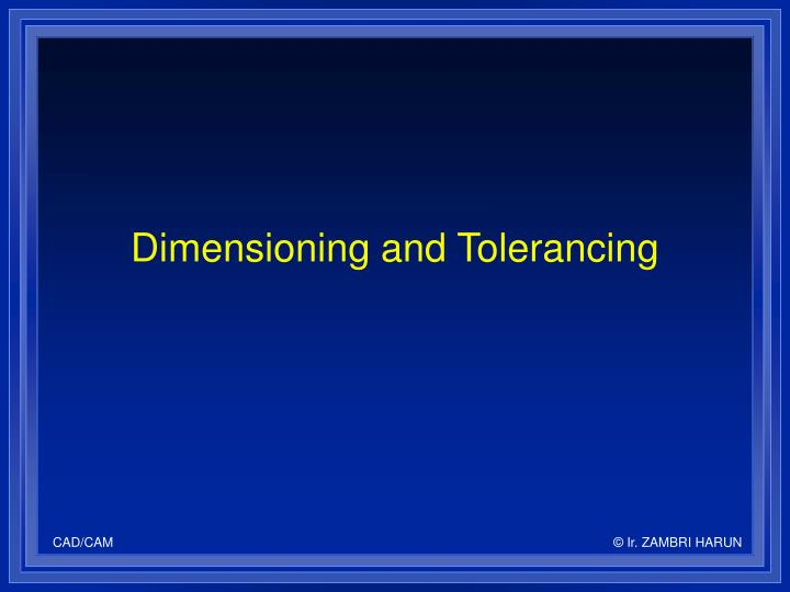 Dimensioning and tolerancing