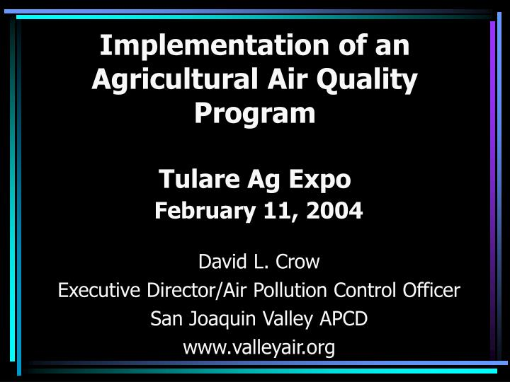 Implementation of an agricultural air quality program tulare ag expo february 11 2004
