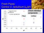 fresh pasta control c botulinum a w ph