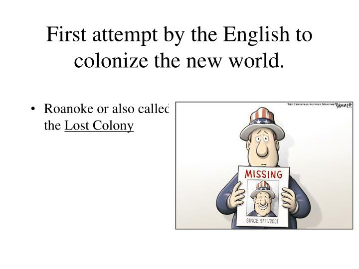 First attempt by the English to colonize the new world.