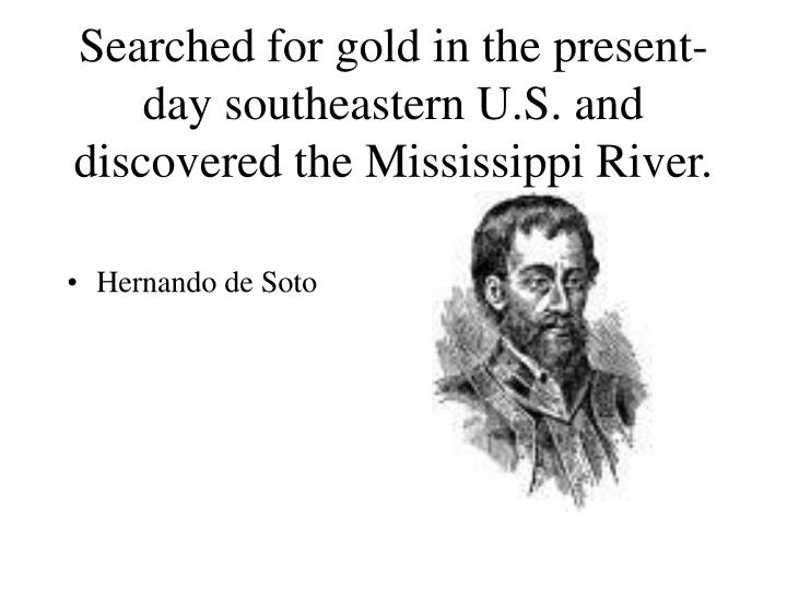 Searched for gold in the present-day southeastern U.S. and discovered the Mississippi River.