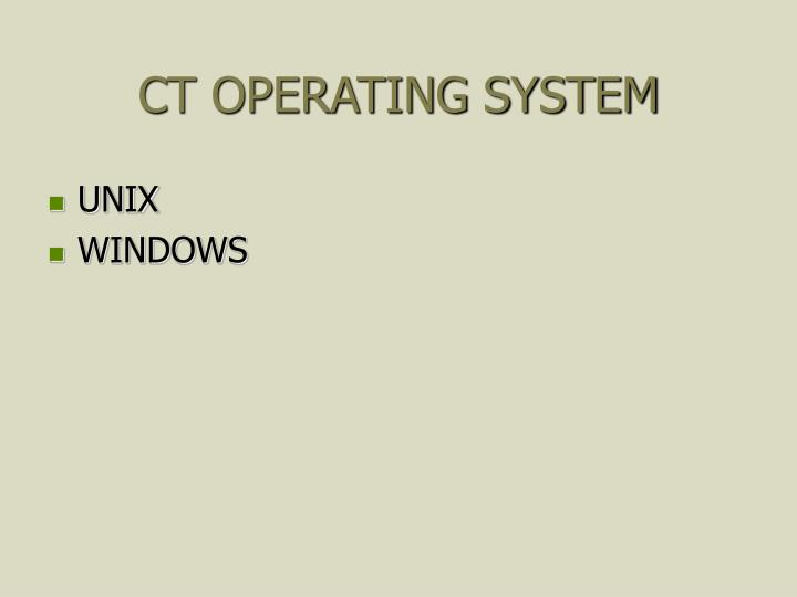 CT OPERATING SYSTEM