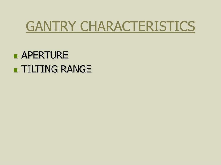 GANTRY CHARACTERISTICS