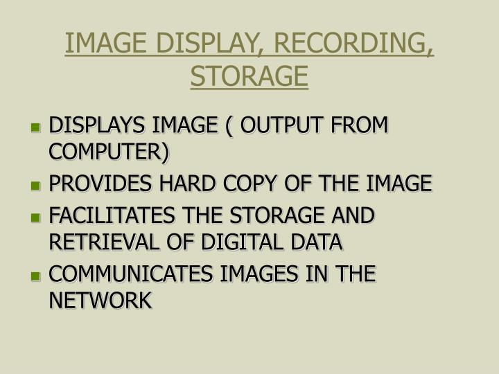 IMAGE DISPLAY, RECORDING, STORAGE