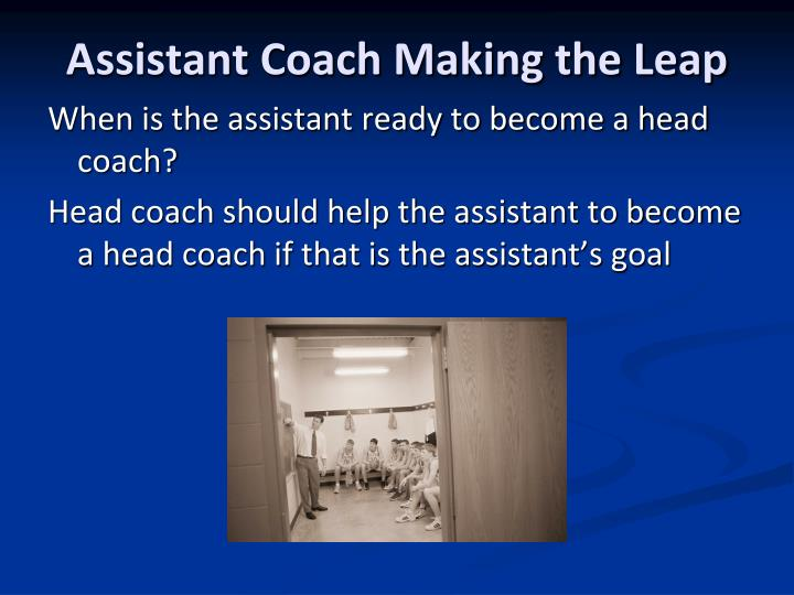 Assistant Coach Making the Leap