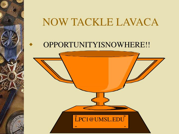 NOW TACKLE LAVACA