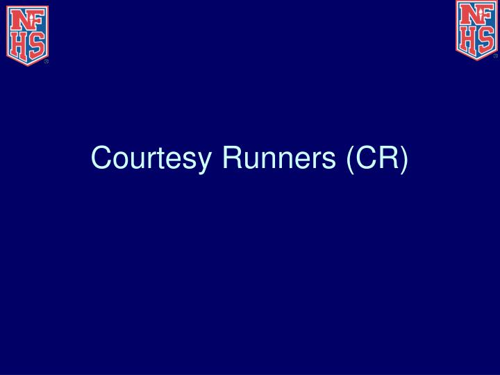 Courtesy Runners (CR)