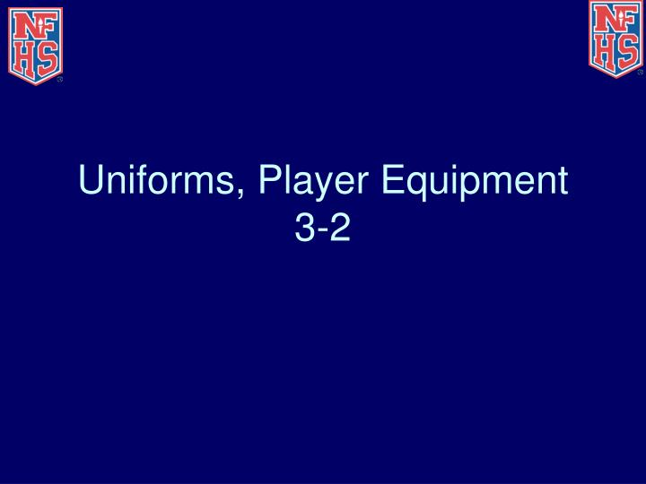 Uniforms, Player Equipment