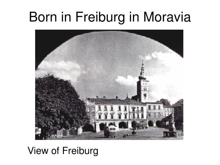 Born in freiburg in moravia