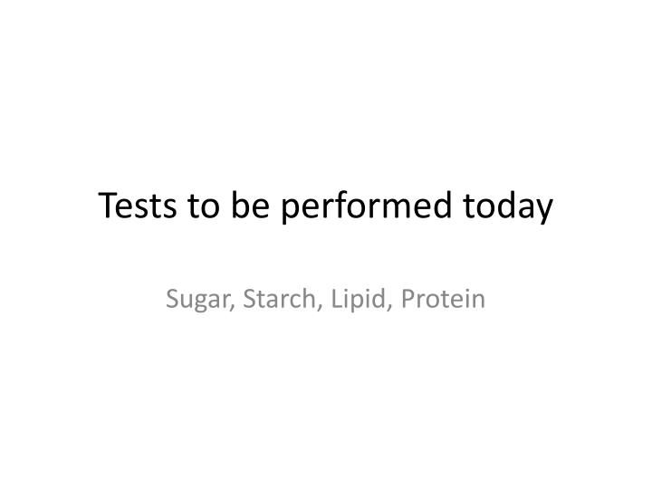 Tests to be performed today