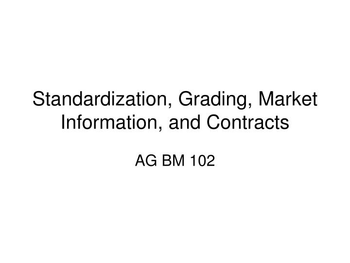 Standardization grading market information and contracts