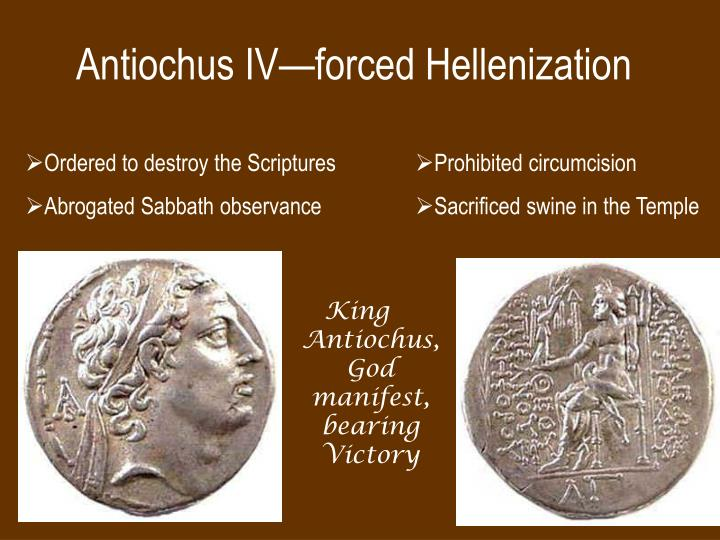 Antiochus IV—forced Hellenization