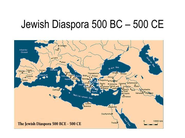 Jewish Diaspora 500 BC – 500 CE