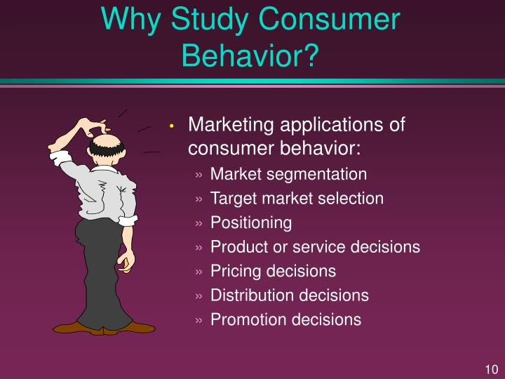 Why Study Consumer Behavior?