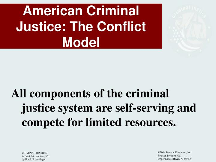 All components of the criminal justice system are self-serving and compete for limited resources.