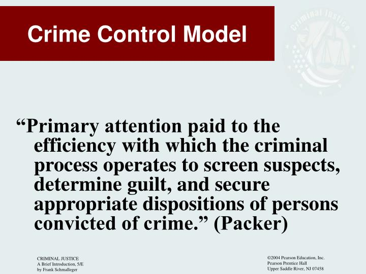 """Primary attention paid to the efficiency with which the criminal process operates to screen suspects, determine guilt, and secure appropriate dispositions of persons convicted of crime."" (Packer)"