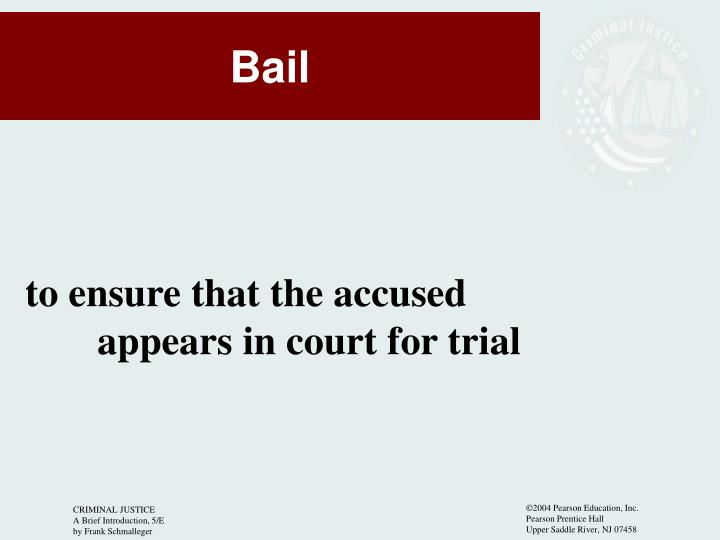 to ensure that the accused 		appears in court for trial