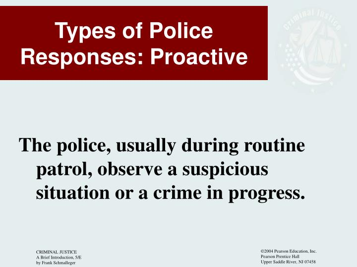 The police, usually during routine patrol, observe a suspicious situation or a crime in progress.