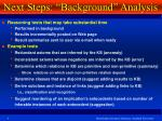 next steps background analysis