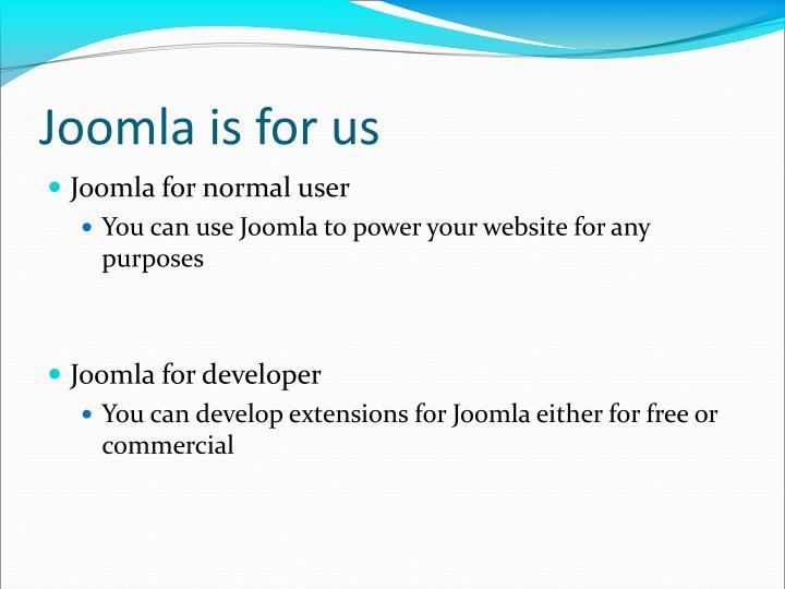 Joomla is for us