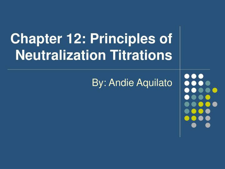 Chapter 12: Principles of Neutralization Titrations