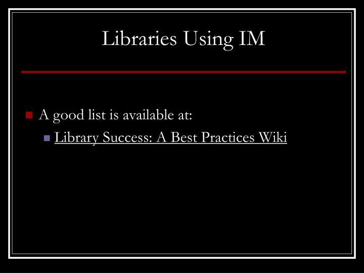 Libraries Using IM