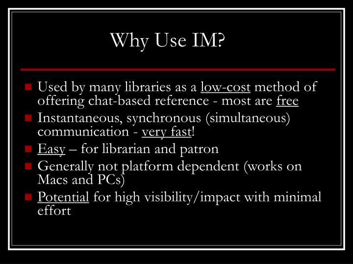 Why Use IM?