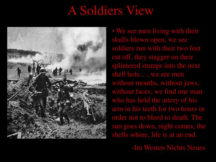 We see men living with their skulls blown open; we see soldiers run with their two feet cut off, they stagger on their splintered stumps into the next shell hole…..we see men without mouths, without jaws, without faces; we find one man who has held the artery of his arm in his teeth for two hours in order not to bleed to death. The sun goes down, night comes, the shells whine, life is at an end.