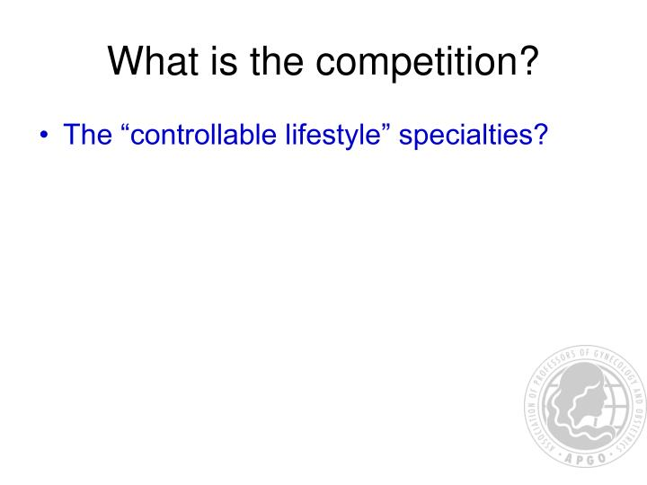 What is the competition?
