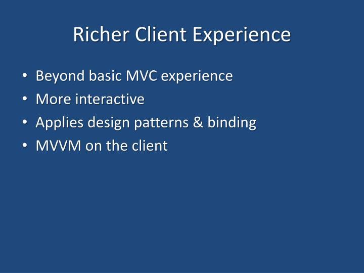 Richer Client Experience