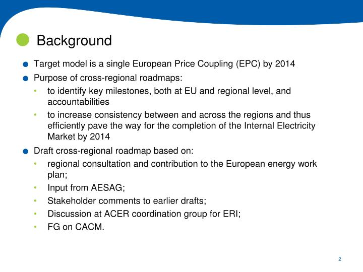 Target model is a single European Price Coupling (EPC) by 2014