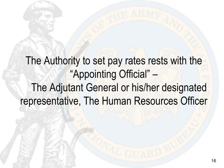 "The Authority to set pay rates rests with the ""Appointing Official"" –"