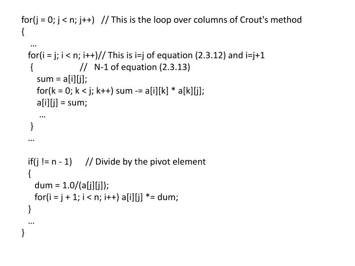 for(j = 0; j < n; j++)   // This is the loop over columns of Crout's method