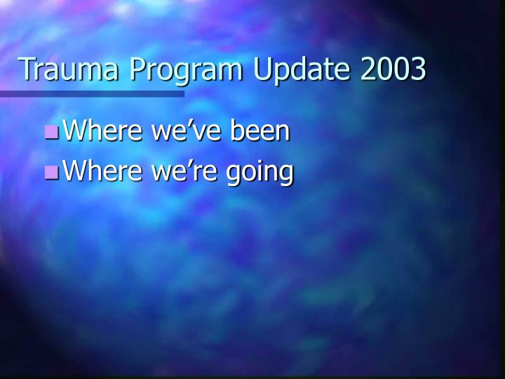 Trauma Program Update 2003