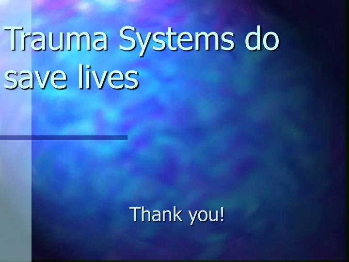 Trauma Systems do save lives