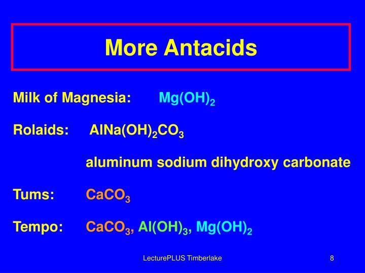 More Antacids