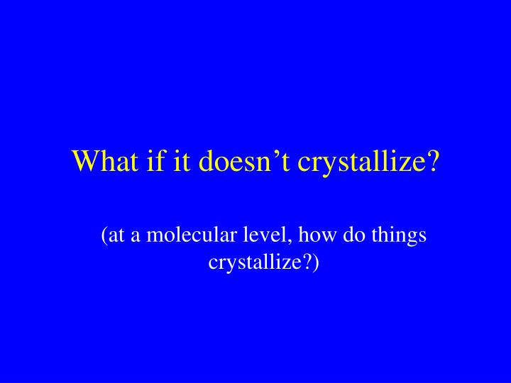 What if it doesn't crystallize?