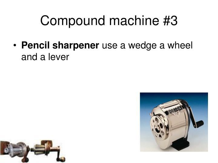 Compound machine #3