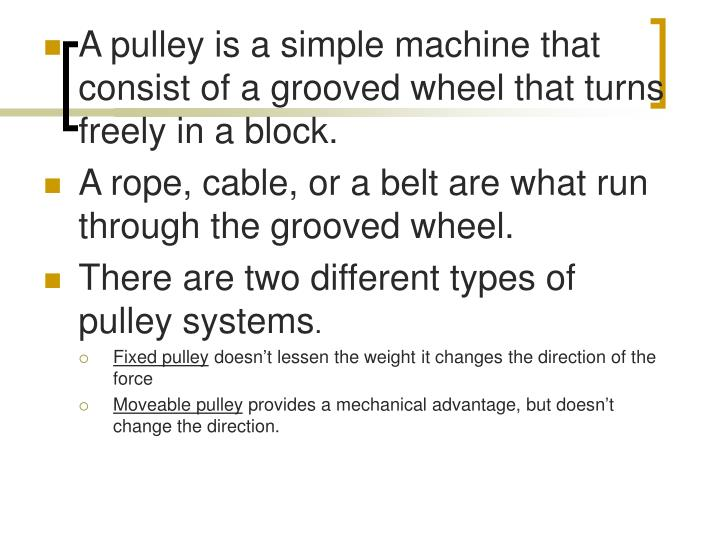 A pulley is a simple machine that consist of a grooved wheel that turns freely in a block.