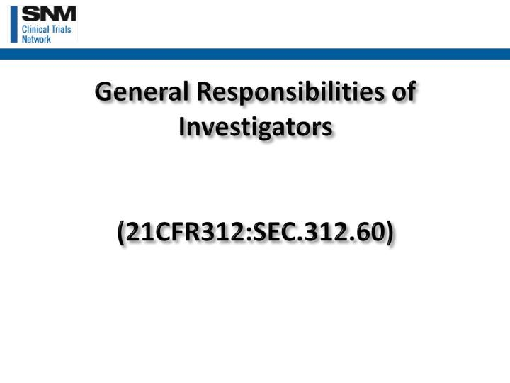 General Responsibilities of Investigators