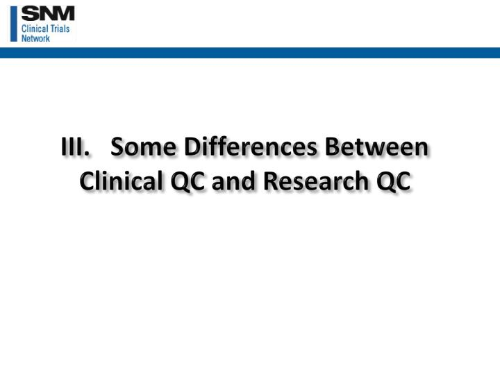III.	Some Differences Between Clinical QC and Research QC