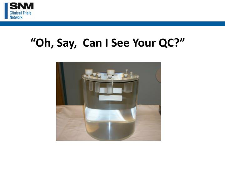 """Oh, Say,  Can I See Your QC?"""